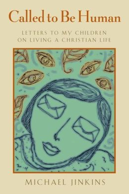 Called to Be Human: Letters to My Children on Living a Christian Life