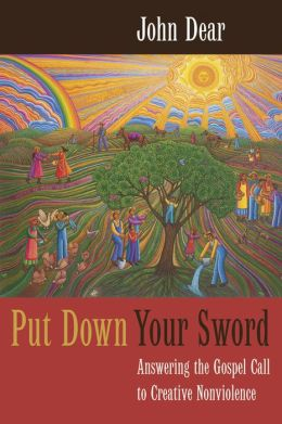 Put down Your Sword: Answering the Gospel Call to Creative Nonviolence