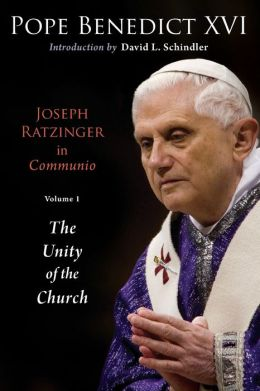 Joseph Ratzinger in Communio, Volume 1: The Unity of the Church