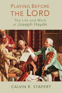 Playing Before the Lord: The Life and Work of Joseph Haydn
