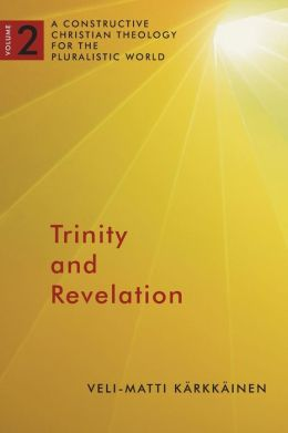 Trinity and Revelation: A Constructive Christian Theology for the Pluralistic World, volume 2