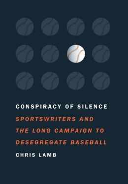 Conspiracy of Silence: Sportswriters and the Long Campaign to Desegregate Baseball