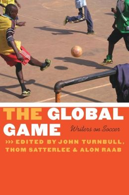 The Global Game: Writers on Soccer