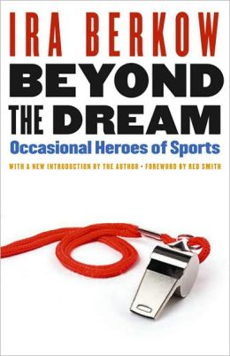 Beyond the Dream: Occasional Heroes of Sports