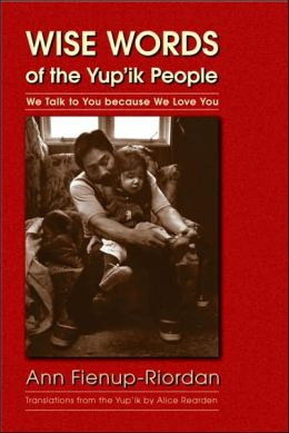 Wise Words of the Yup'ik People: We Talk to You because We Love You