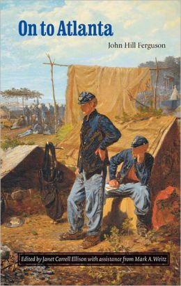 On to Atlanta: The Civil War Diaries of John Hill Ferguson, Illinois Tenth Regiment of Volunteers