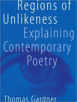 Regions of Unlikeness: Explaining Contemporary Poetry