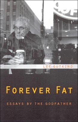 Forever Fat: Essays by the Godfather