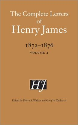 The Complete Letters of Henry James, 1872-1876: Volume 2