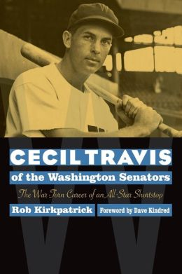 Cecil Travis of the Washington Senators: The War-Torn Career of an All-Star Shortstop