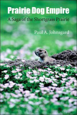 Prairie Dog Empire: A Saga of the Shortgrass Prairie