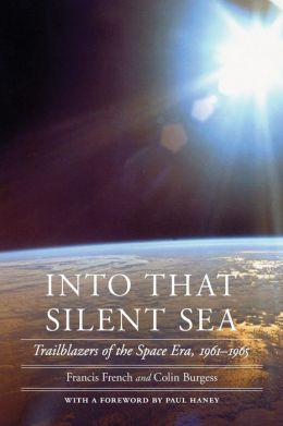 Into That Silent Sea: Trailblazers of the Space Era, 1961-1965