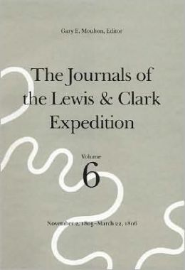 The Journals of the Lewis and Clark Expedition, Volume 6: November 2, 1805-March 22, 1806