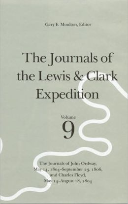 The Journals of the Lewis and Clark Expedition, Volume 9: The Journals of John Ordway, May 14, 1804-September 23, 1806, and Charles Floyd, May 14-August 18, 1804
