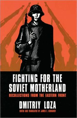 Fighting for the Soviet Motherland: Recollections from the Eastern Front