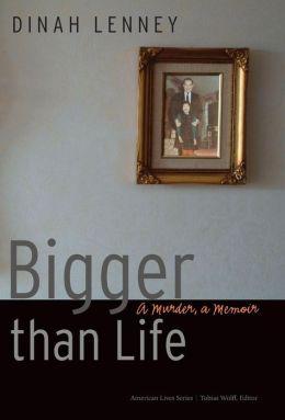 Bigger than Life: A Murder, a Memoir