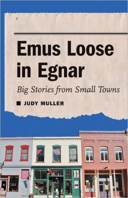 Emus Loose in Egnar: Big Stories from Small Towns