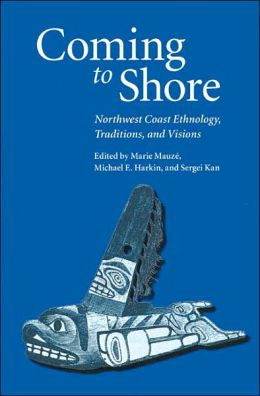 Coming to Shore: Northwest Coast Ethnology, Traditions, and Visions