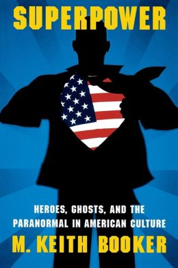 Superpower: Heroes, Ghosts, and the Paranormal in American Culture