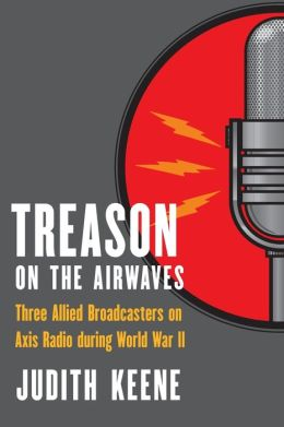 Treason on the Airwaves: Three Allied Broadcasters on Axis Radio during World War II