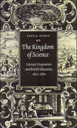 The Kingdom of Science: Literary Utopianism and British Education, 1612-1870