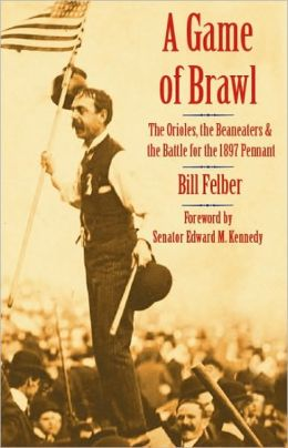A Game of Brawl: The Orioles, the Beaneaters and the Battle for the 1897 Pennant
