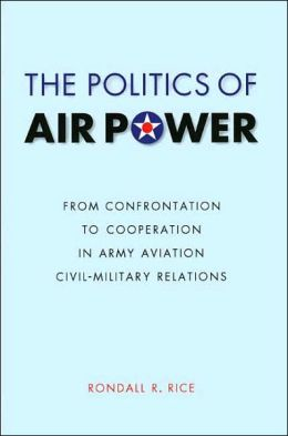 The Politics of Air Power: From Confrontation to Cooperation in Army Aviation Civil-Military Relations