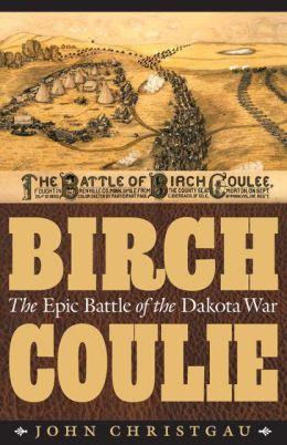 Birch Coulie: The Epic Battle of the Dakota War