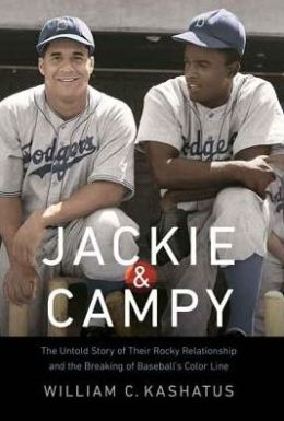 Jackie and Campy: The Untold Story of Their Rocky Relationship and the Breaking of Baseball's Color Line
