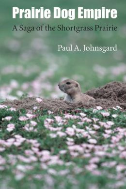 Prairie Dog Empire: A Saga of the Shortgrass Prairie