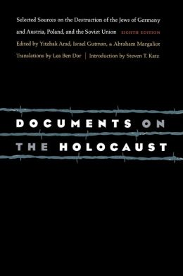 Documents on the Holocaust: Selected Sources on the Destruction of the Jews of Germany and Austria, Poland, and the Soviet Union (Eighth Edition)