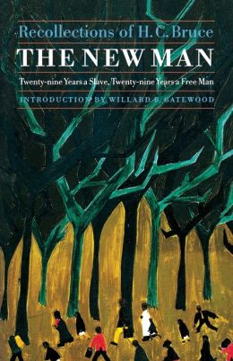 The New Man: Twenty-Nine Years a Slave, Twenty-Nine Years a Free Man. Recollections of H. C. Bruce