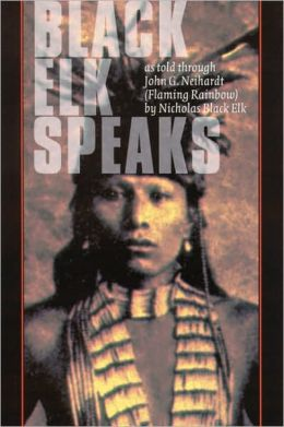 Black Elk Speaks: Being the Life Story of a Holy Man of the Oglala Sioux, Twenty-First Century Edition