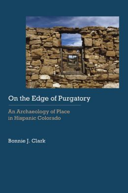 On the Edge of Purgatory: An Archaeology of Place in Hispanic Colorado