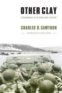 Other Clay: A Remembrance of the World War II Infantry