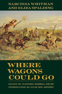 Where Wagons Could Go: Narcissa Whitman and Eliza Spaulding