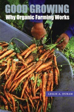 Good Growing: Why Organic Farming Works