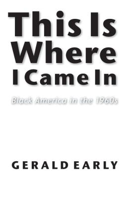 This Is Where I Came In: Black America in the 1960s