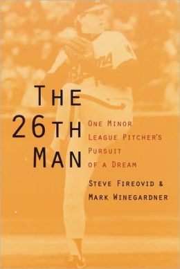 The 26th Man: One Minor League Pitcher's Pursuit of a Dream