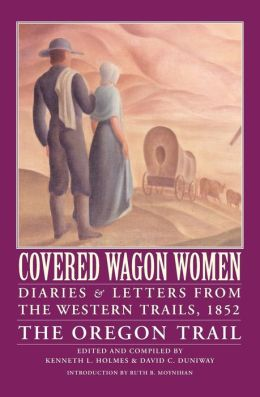 Covered Wagon Women, Volume 5: Diaries and Letters from the Western Trails, 1852: The Oregon Trail