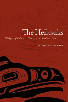 The Heiltsuks: Dialogues of Culture and History on the Northwest Coast
