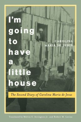 I'm Going to Have a Little House: The Second Diary of Carolina Maria de Jesus