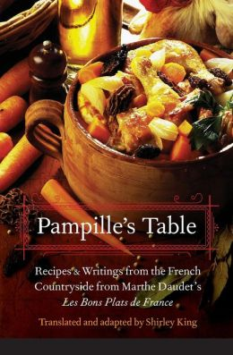 Pampille's Table: Recipes and Writings from the French Countryside from Marthe Daudet's Les Bons Plats de France