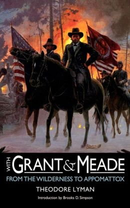 With Grant and Meade from the Wilderness to Appomattox