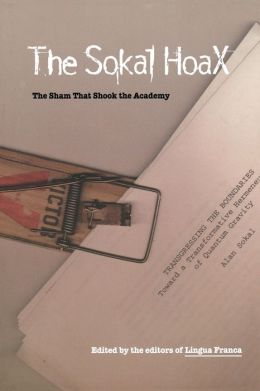 The Sokal Hoax: The Sham That Shook the Academy The editors of Lingua Franca