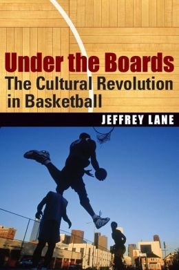 Under the Boards: The Cultural Revolution in Basketball