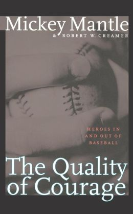 The Quality of Courage: Heroes in and out of Baseball
