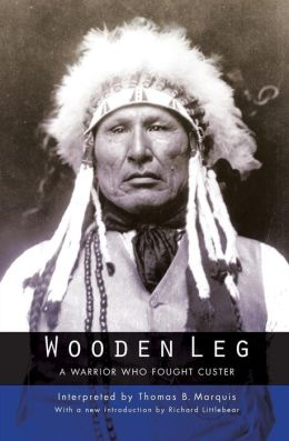 Wooden Leg: A Warrior Who Fought Custer (Second Edition)