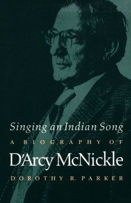 Singing an Indian Song: A Biography of D'Arcy McNickle