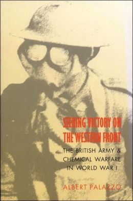 Seeking Victory on the Western Front: The British Army and Chemical Warfare in World War I